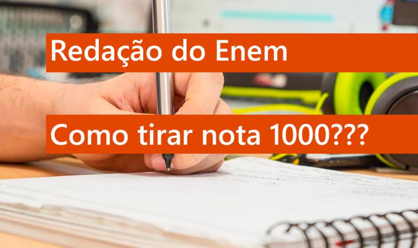 Como tirar nota 1000 na redação do Enem?